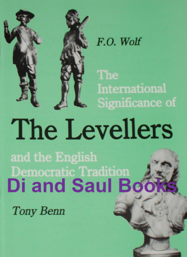 The Levellers - Two essays by Tony Benn and F Wolf